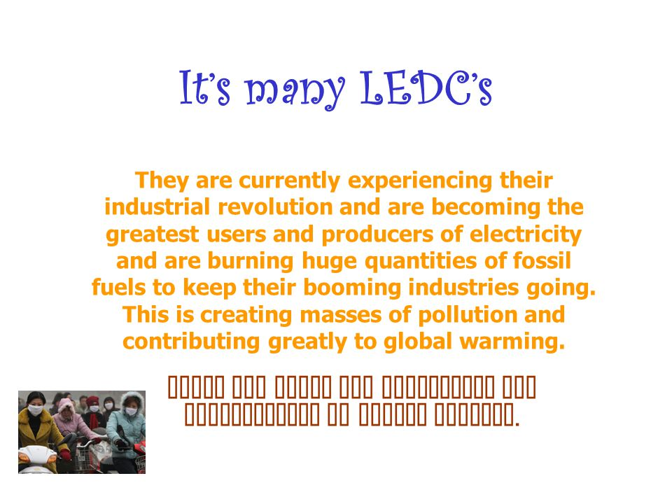 It's many LEDC's They are currently experiencing their industrial revolution and are becoming the greatest users and producers of electricity and are