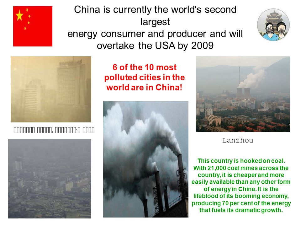 Picture above : Beijing ' s smog China is currently the world's second largest energy consumer and producer and will overtake the USA by 2009 Lanzhou