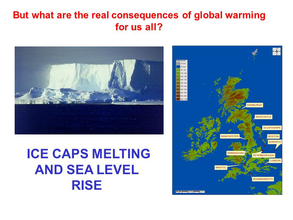But what are the real consequences of global warming for us all? ICE CAPS MELTING AND SEA LEVEL RISE