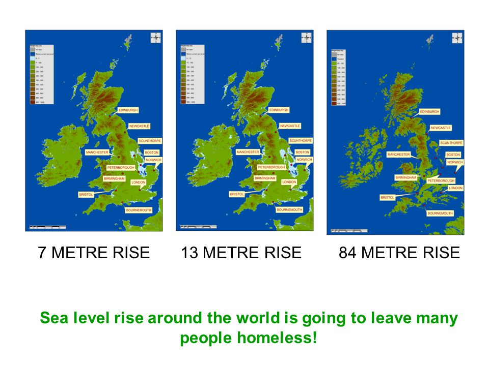 7 METRE RISE13 METRE RISE84 METRE RISE Sea level rise around the world is going to leave many people homeless!