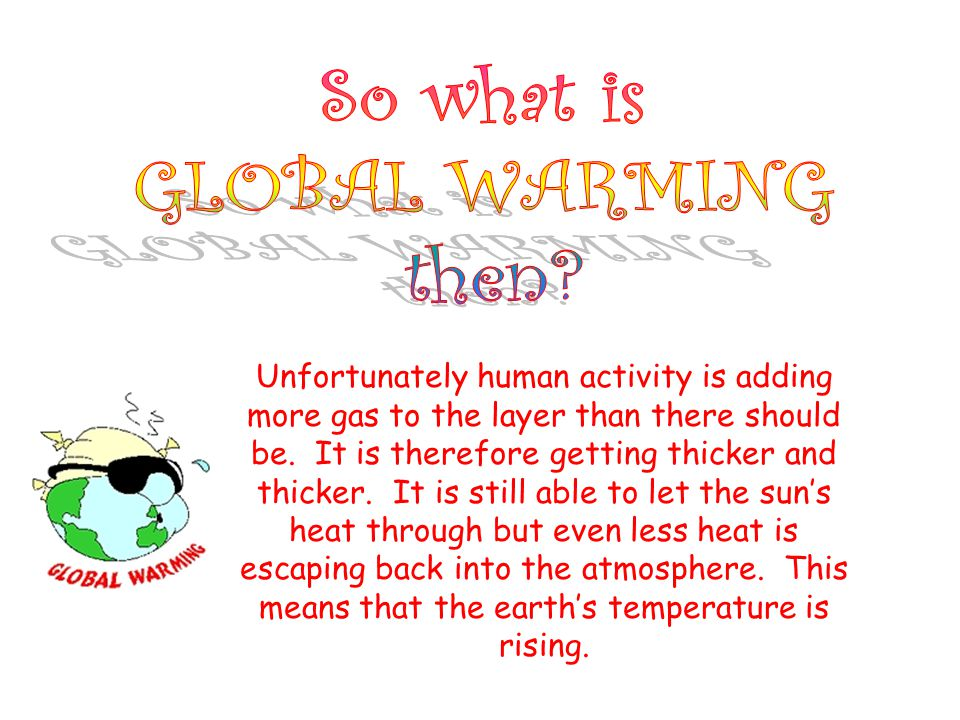 Unfortunately human activity is adding more gas to the layer than there should be. It is therefore getting thicker and thicker. It is still able to le