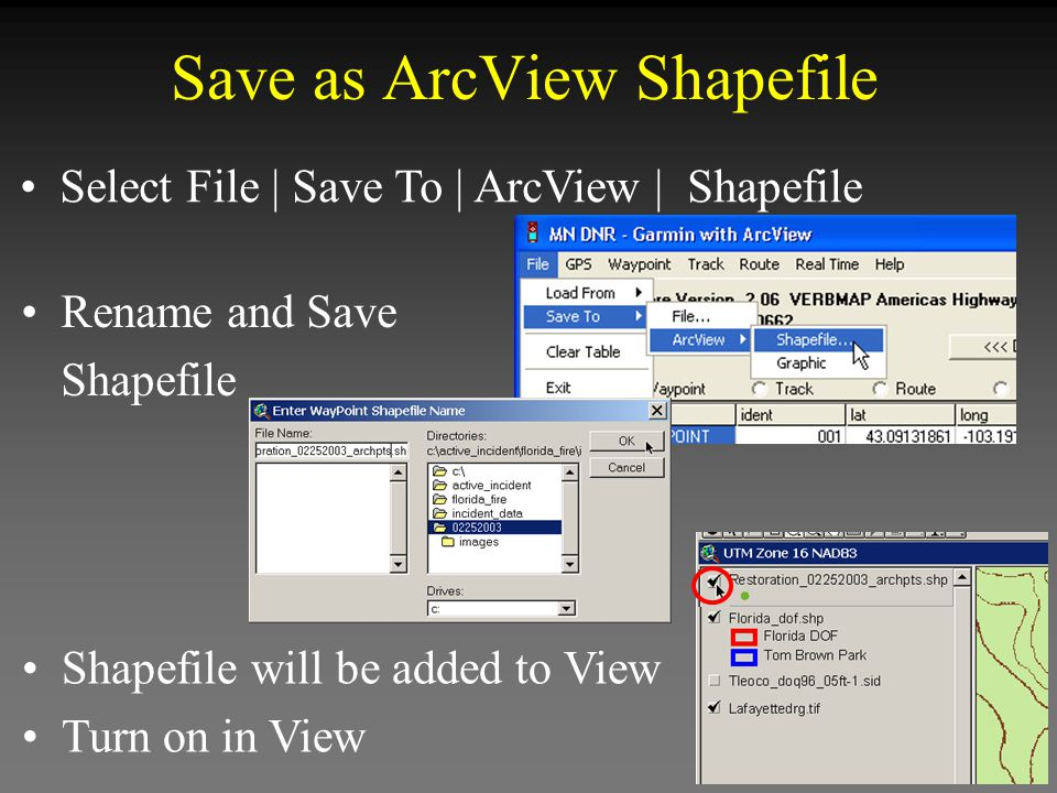 Select File | Save To | ArcView | Shapefile Save as ArcView Shapefile Rename and Save Shapefile Shapefile will be added to View Turn on in View