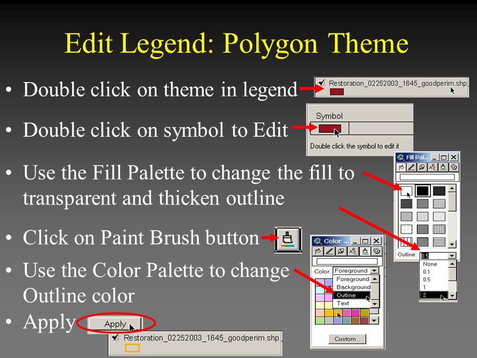 Edit Legend: Polygon Theme Double click on theme in legend Double click on symbol to Edit Use the Fill Palette to change the fill to transparent and thicken outline Click on Paint Brush button Use the Color Palette to change Outline color Apply