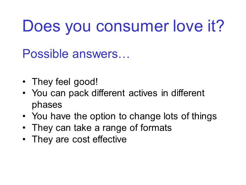 Does you consumer love it.Possible answers… They feel good.