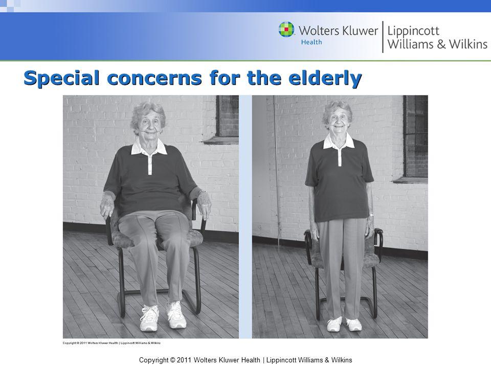 Copyright © 2011 Wolters Kluwer Health | Lippincott Williams & Wilkins Special concerns for the elderly