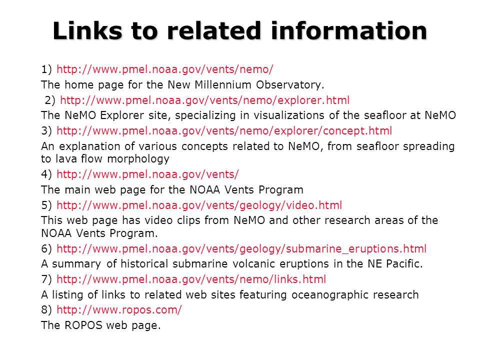 Links to related information 1) http://www.pmel.noaa.gov/vents/nemo/ The home page for the New Millennium Observatory. 2) http://www.pmel.noaa.gov/ven