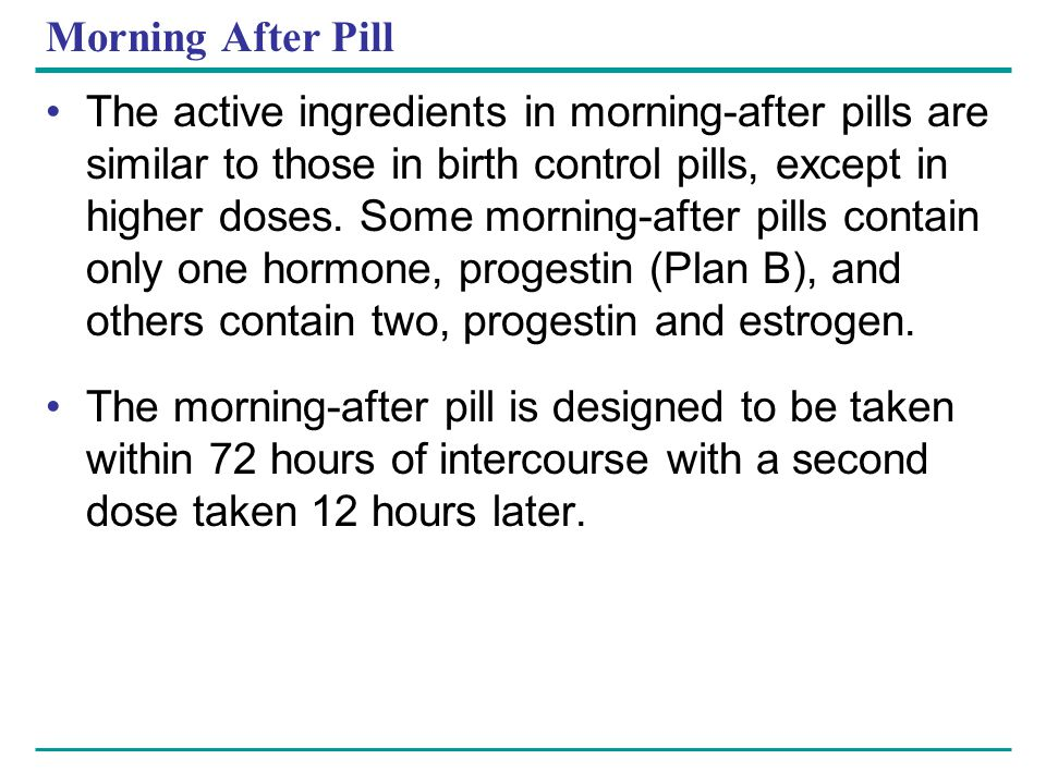 Morning After Pill The active ingredients in morning-after pills are similar to those in birth control pills, except in higher doses. Some morning-aft