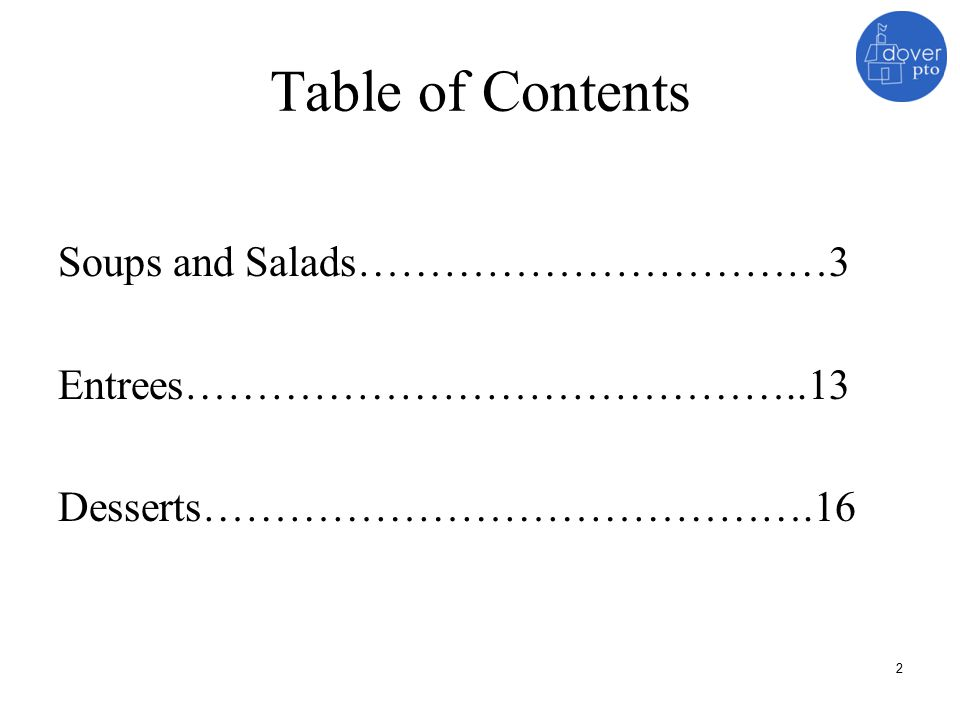 Table of Contents Soups and Salads……………………………3 Entrees……………………………………..13 Desserts…………………………………….16 2