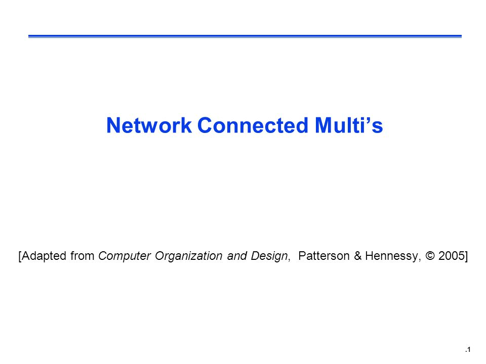 .1 Network Connected Multi's [Adapted from Computer Organization and Design, Patterson & Hennessy, © 2005]
