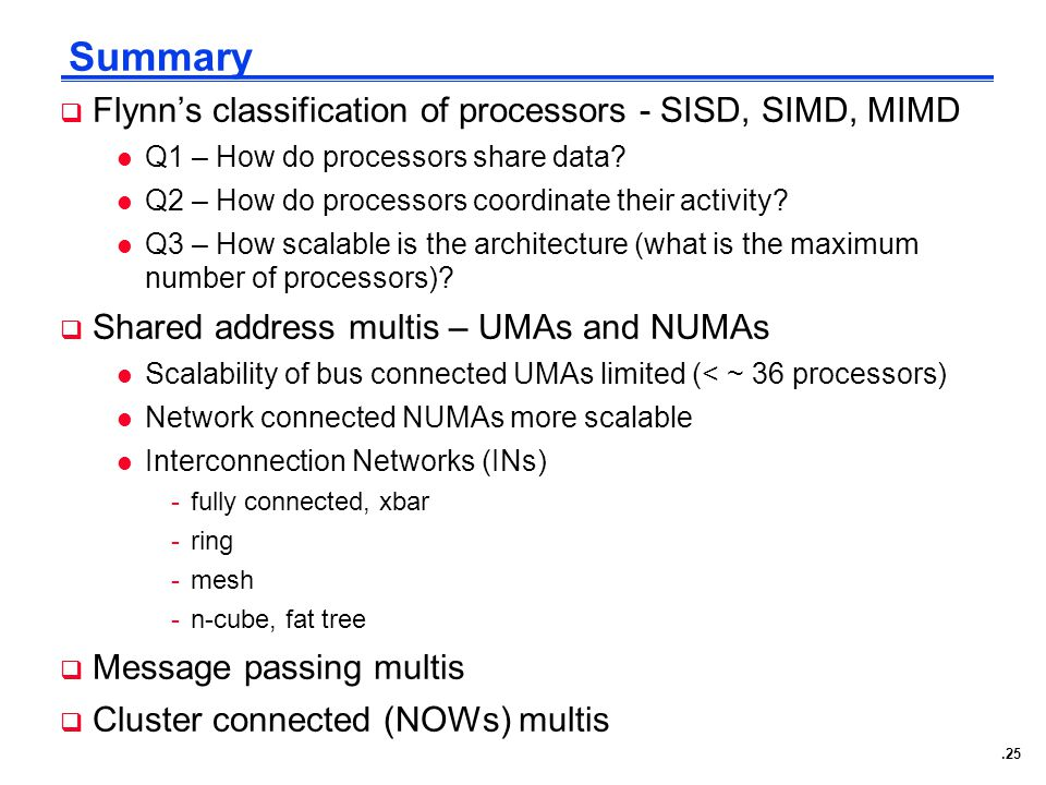 .25 Summary  Flynn's classification of processors - SISD, SIMD, MIMD l Q1 – How do processors share data.