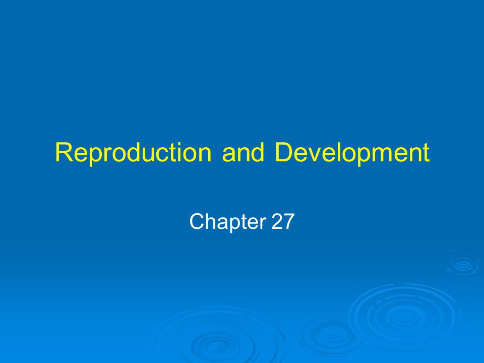 Reproduction and Development Chapter 27