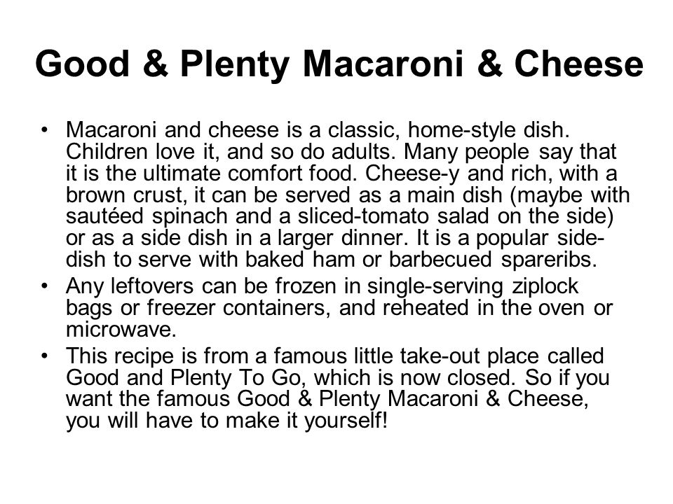 Good & Plenty Macaroni & Cheese Macaroni and cheese is a classic, home-style dish.