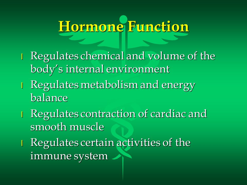Hormone Function l Regulates chemical and volume of the body's internal environment l Regulates metabolism and energy balance l Regulates contraction of cardiac and smooth muscle l Regulates certain activities of the immune system
