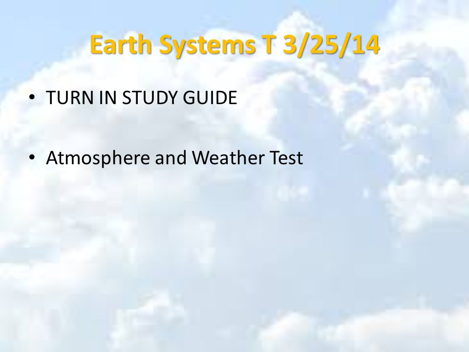 Earth Systems T 3/25/14 TURN IN STUDY GUIDE Atmosphere and Weather Test