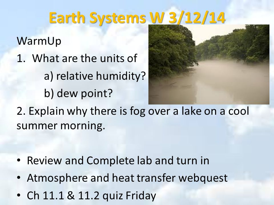 Earth Systems W 3/12/14 WarmUp 1.What are the units of a) relative humidity.