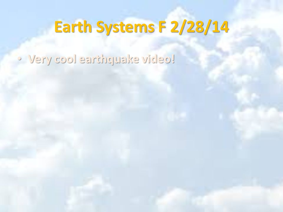 Earth Systems F 2/28/14 Very cool earthquake video! Very cool earthquake video!