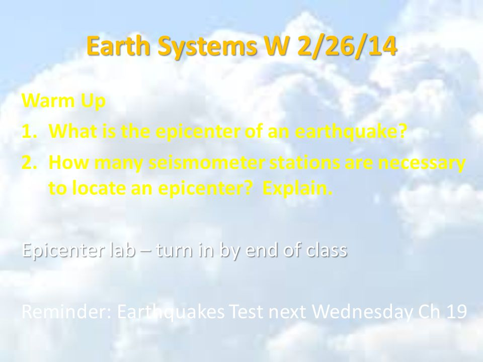 Earth Systems W 2/26/14 Warm Up 1.What is the epicenter of an earthquake.