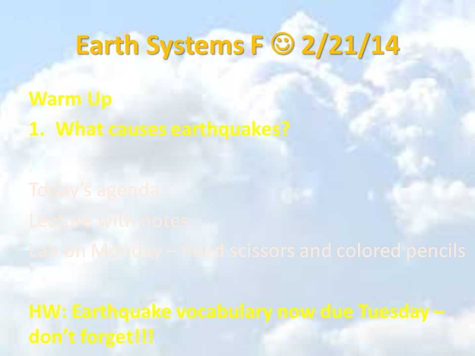 Earth Systems F 2/21/14 Warm Up 1.What causes earthquakes.