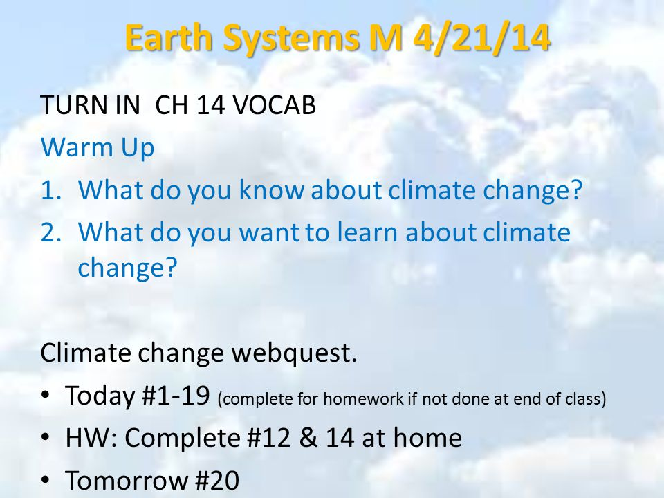 Earth Systems M 4/21/14 TURN IN CH 14 VOCAB Warm Up 1.What do you know about climate change.