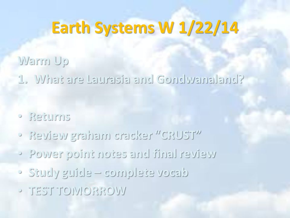 Earth Systems W 1/22/14 Warm Up 1.What are Laurasia and Gondwanaland.