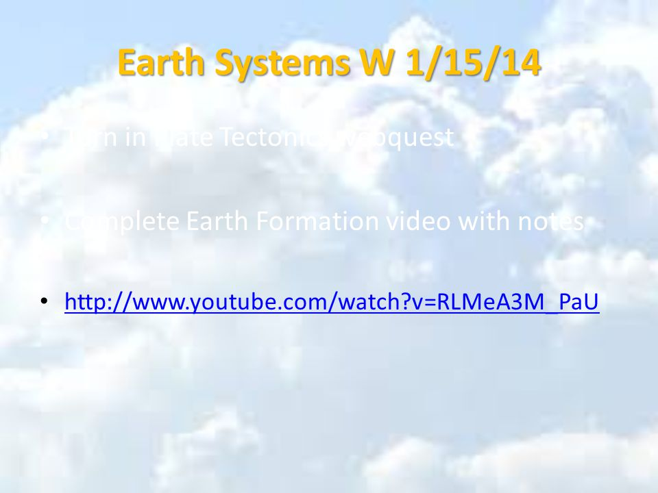 Earth Systems W 1/15/14 Turn in Plate Tectonics webquest Complete Earth Formation video with notes http://www.youtube.com/watch v=RLMeA3M_PaU