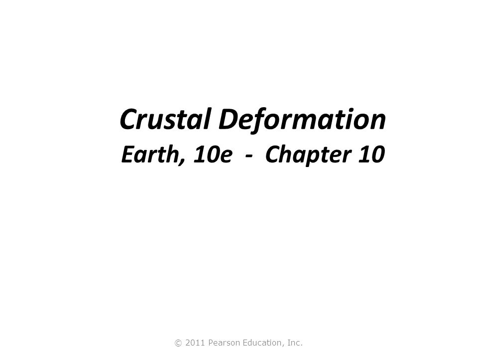 © 2011 Pearson Education, Inc. Crustal Deformation Earth, 10e - Chapter 10