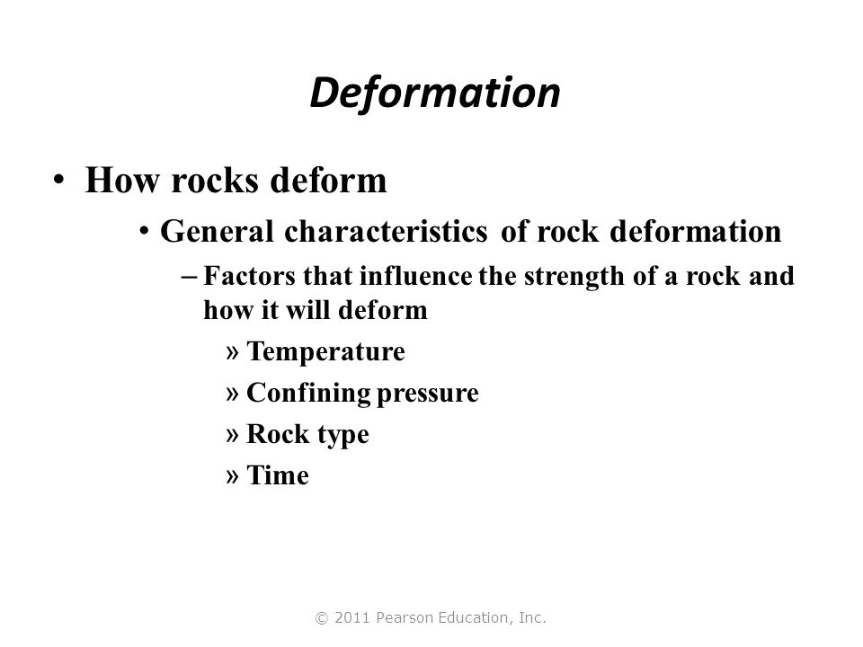 © 2011 Pearson Education, Inc. Deformation How rocks deform General characteristics of rock deformation – Factors that influence the strength of a roc