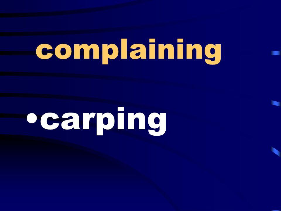 complaining carping