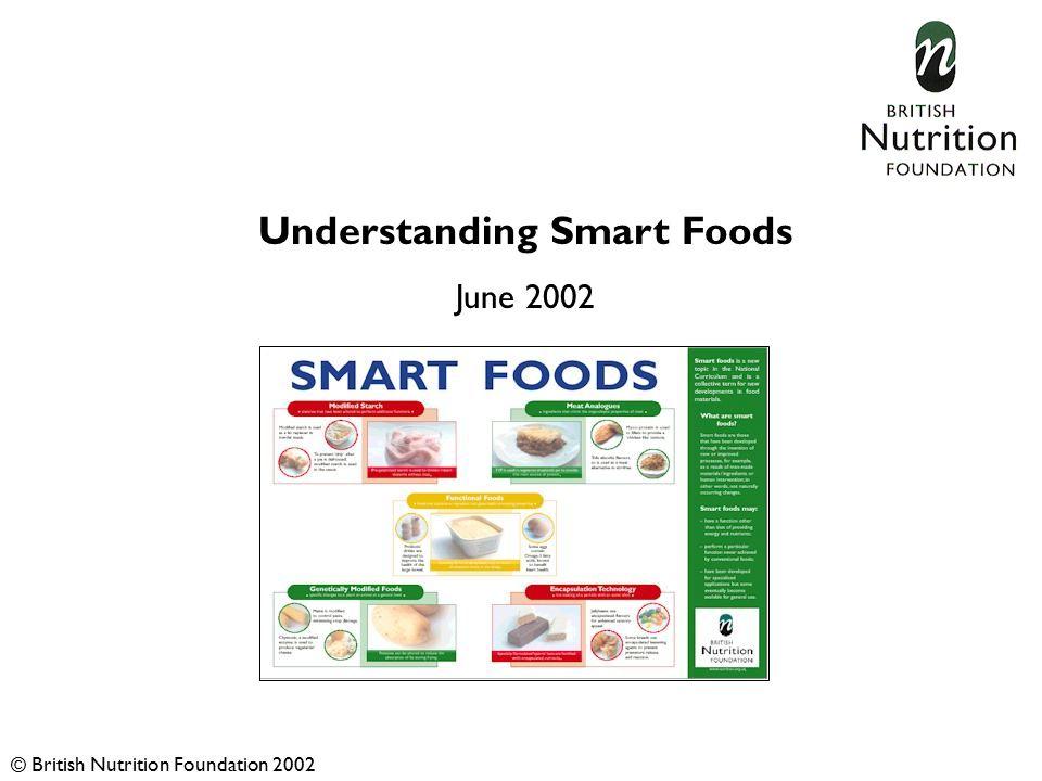 Understanding Smart Foods June 2002 © British Nutrition Foundation 2002