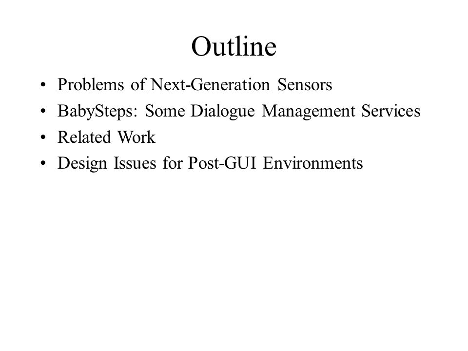 Outline Problems of Next-Generation Sensors BabySteps: Some Dialogue Management Services Related Work Design Issues for Post-GUI Environments
