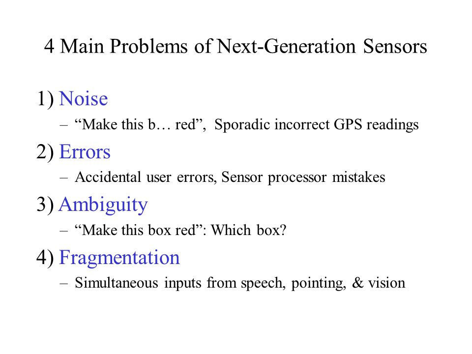 "4 Main Problems of Next-Generation Sensors 1) Noise –""Make this b… red"", Sporadic incorrect GPS readings 2) Errors –Accidental user errors, Sensor pro"