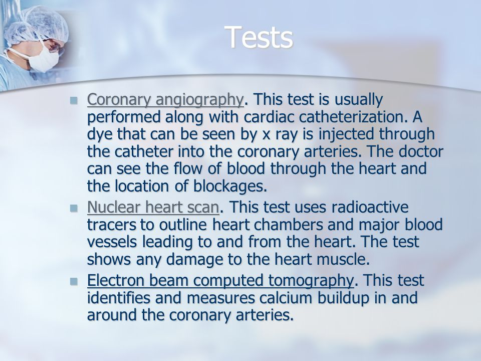 Tests Coronary angiography. This test is usually performed along with cardiac catheterization.