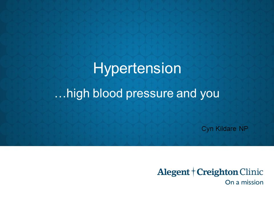 Hypertension …high blood pressure and you Cyn Kildare NP