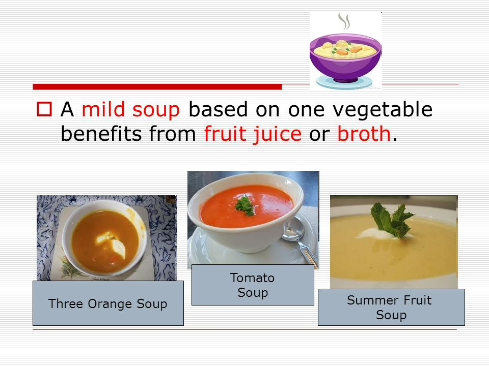 A mild soup based on one vegetable benefits from fruit juice or broth. Three Orange Soup Summer Fruit Soup Tomato Soup