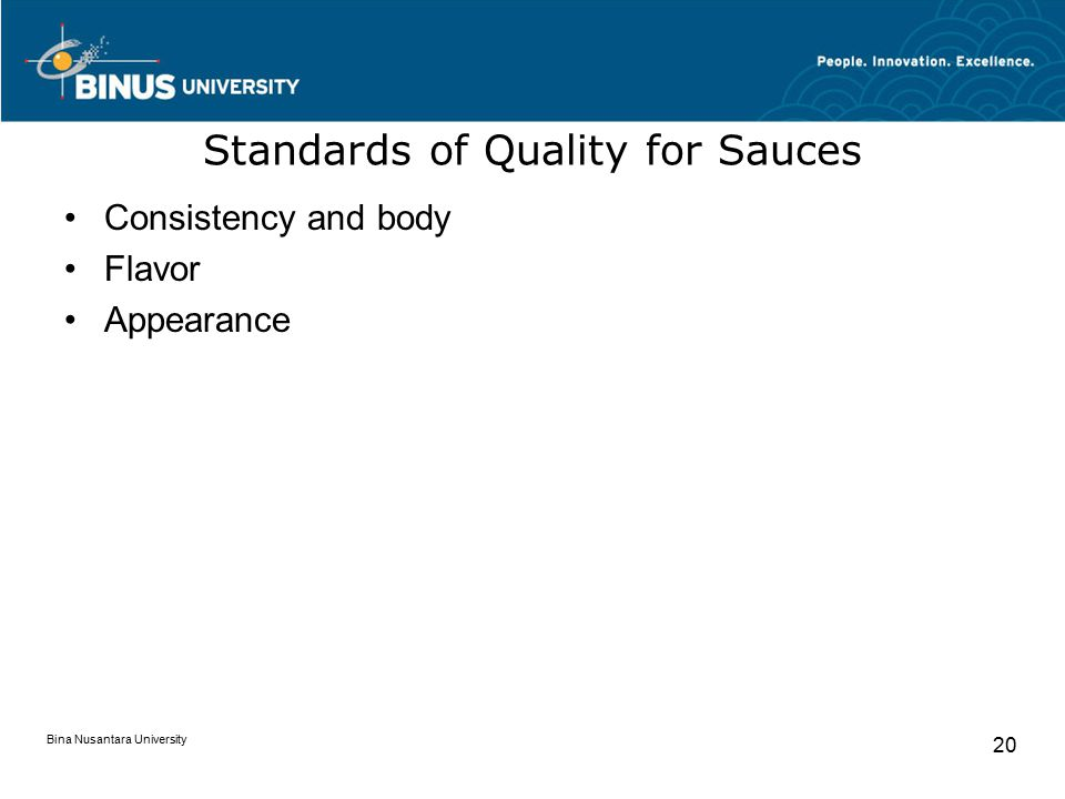 Bina Nusantara University 20 Standards of Quality for Sauces Consistency and body Flavor Appearance