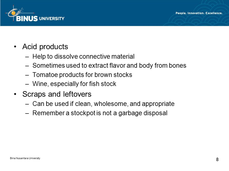 Bina Nusantara University 8 Acid products –Help to dissolve connective material –Sometimes used to extract flavor and body from bones –Tomatoe product