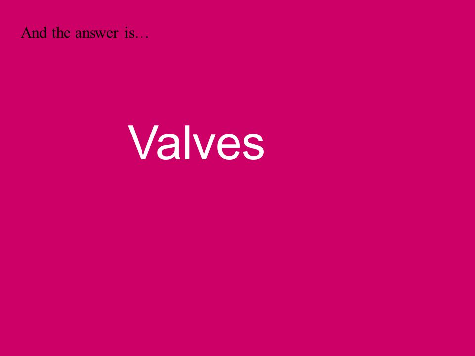And the answer is… Valves