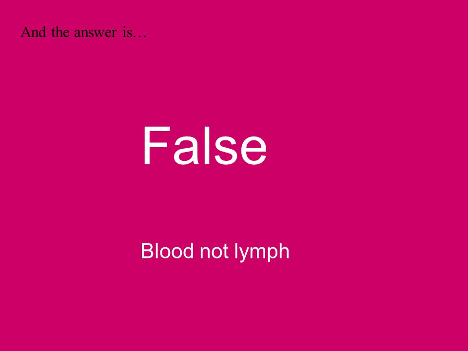 And the answer is… False Blood not lymph