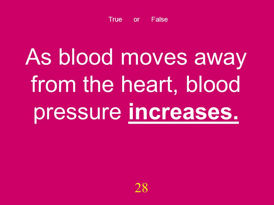 And the answer is… False Blood pressure decreases