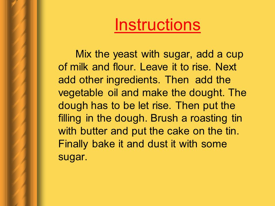 Instructions Mix the yeast with sugar, add a cup of milk and flour.