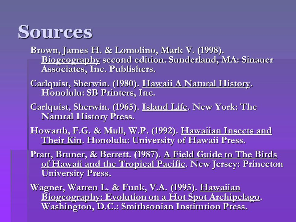 Sources Brown, James H. & Lomolino, Mark V. (1998). Biogeography second edition. Sunderland, MA: Sinauer Associates, Inc. Publishers. Carlquist, Sherw
