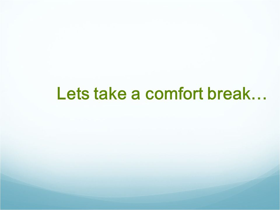 Lets take a comfort break…