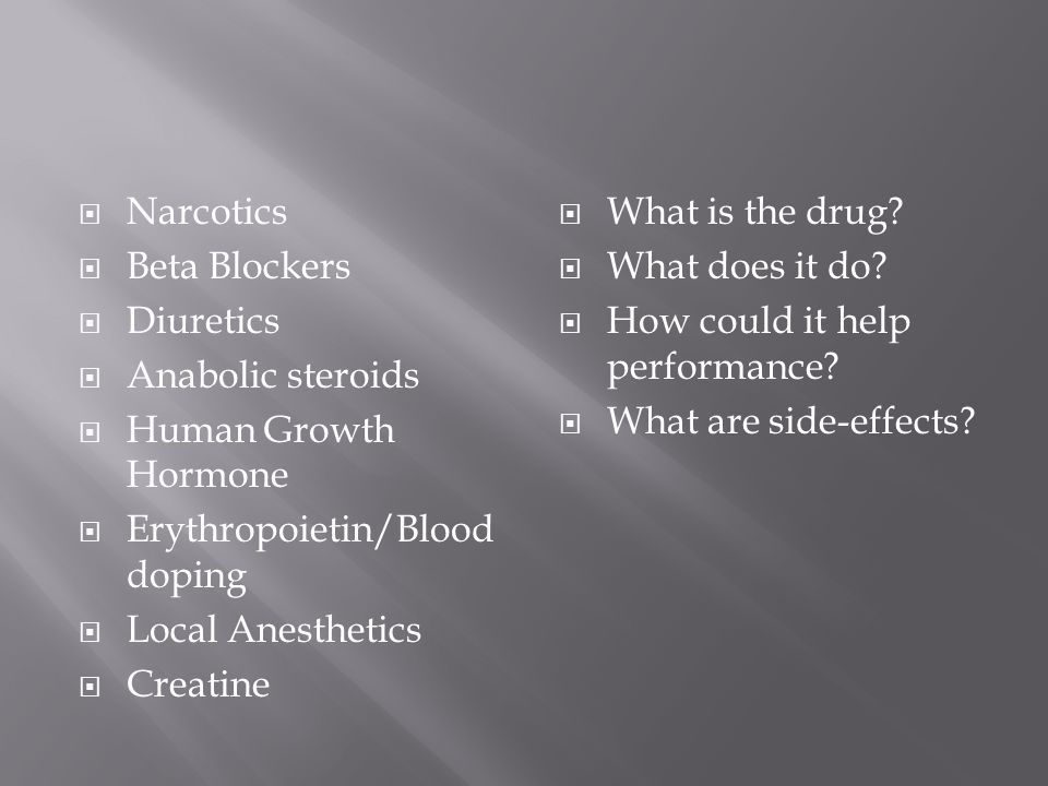  Narcotics  Beta Blockers  Diuretics  Anabolic steroids  Human Growth Hormone  Erythropoietin/Blood doping  Local Anesthetics  Creatine  What is the drug.