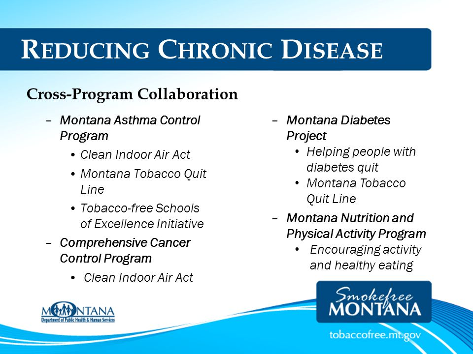R EDUCING C HRONIC D ISEASE –Montana Asthma Control Program Clean Indoor Air Act Montana Tobacco Quit Line Tobacco-free Schools of Excellence Initiati