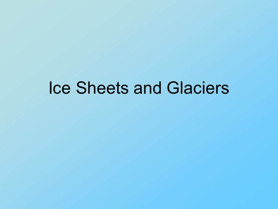 Ice Sheets and Glaciers