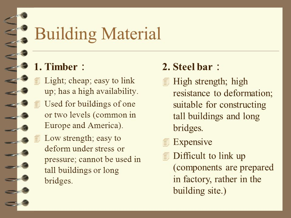 Building Material 1. Timber : 4 Light; cheap; easy to link up; has a high availability.