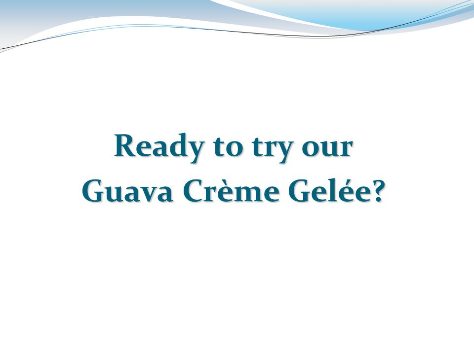 Ready to try our Guava Crème Gelée