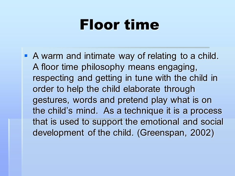 Floor time  A warm and intimate way of relating to a child.