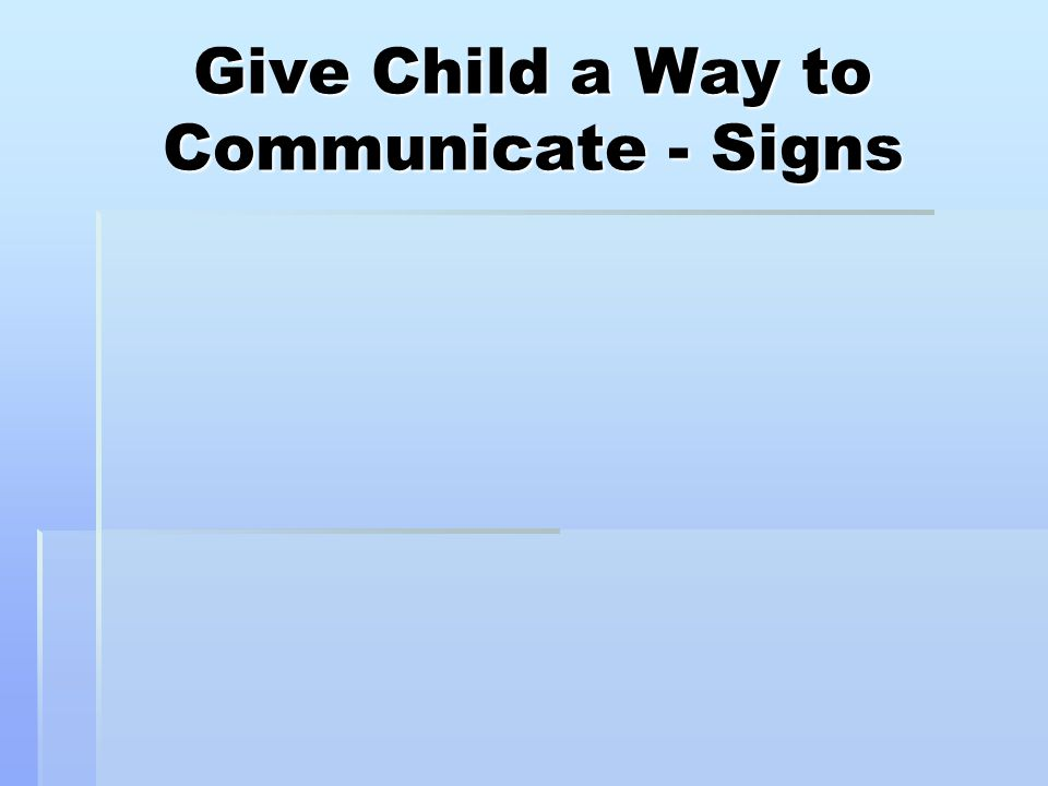 Give Child a Way to Communicate - Signs