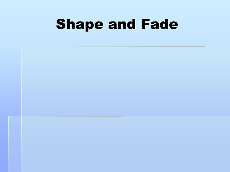 Shape and Fade